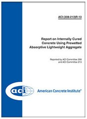 ACI-308-213R-13 Report on Internally Cured Concrete Using Prewetted Absorptive Lightweight Aggregate
