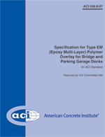 ACI-548.8-07 Specification for Type EM (Epoxy Multi-Layer) Polymer Overlay for Bridge and Parking Garage Decks
