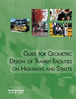 AASHTO-TVF-1 Guide for Geometric Design of Transit Facilities on Highways and Streets, 1st Edition (Video Presentation Available)