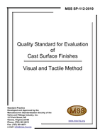 MSS-SP-112-2010 Quality Standard for Evaluation of Cast Surface Finishes - Visual and Tactile Method. This SP must be used with a 10-surface, three di…