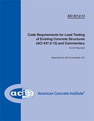 ACI-437.2-13 Code Requirements for Load Testing of Existing Concrete Structures and Commentary