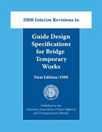 AASHTO-GSBTW-1-I1 Guide Design Specifications for Bridge Temporary Works, 1st Edition, 2008 Interim Revisions