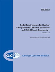 ACI-349-13 Code Requirements for Nuclear Safety-Related Concrete Structures and Commentary