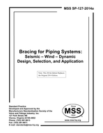 MSS-SP-127-2014a Bracing for Piping Systems: Seismic-Wind-Dynamic Design, Selection, and Application
