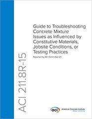ACI-211.8R-15 Guide to Troubleshooting Concrete Mixture Issues as Influenced by Constitutive Materials, Jobsite Conditions