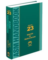 ASM-05285G-V23 ASM Handbook, Volume 23: Materials for Medical Devices