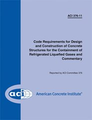 ACI-376-11 Code Requirements for Design & Construction of Concrete Structures for Containment of Refrigerated Liquefied Gases & Commentary