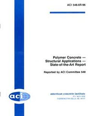 ACI-548.6R-96 Polymer Concrete-Structural Applications State-of-the-Art-Report