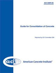 ACI-309R-05: Guide for Consolidation of Concrete