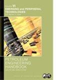 SPE-31222 Petroleum Engineering Handbook, Volume VI: Emerging and Peripheral Technologies