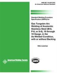 AWS- B2.1-8-009:2002(R2013) Standard Welding Procedure Specification (SWPS) for Gas Tungsten Arc Welding of Austenitic Stainless Steel, (M-8, P-8, or S-8), 18 through 10 Gauge, in the As-Welded Condition, with or without Backing