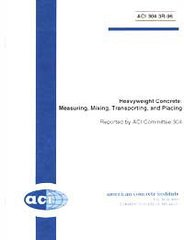 ACI-304.3R-96: Heavyweight Concrete: Measuring, Mixing, Transporting, and Placing (Reapproved 2004)