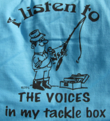 Voices in my tackle box -- T-Shirt or Hoodie
