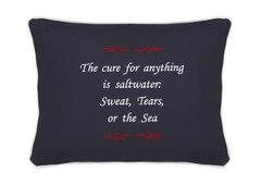 Item # P320 The cure for anything is Saltwater, Sweat, Tears, or the Sea.