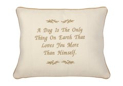 Item # P060 A dog is the only thing on earth that loves you more than himself.