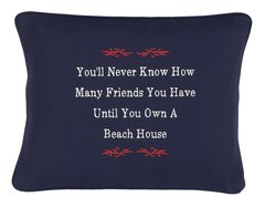 Item # P165 You'll never know how many friends you have until you own a beach house.