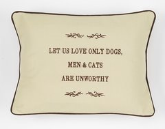 Item # P074   Let us love only dogs, men & cats are unworthy.