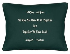 Item # P057 We may not have it all together, but together we have it all.