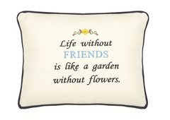 Item # P090 Life without friends is like a garden without flowers.