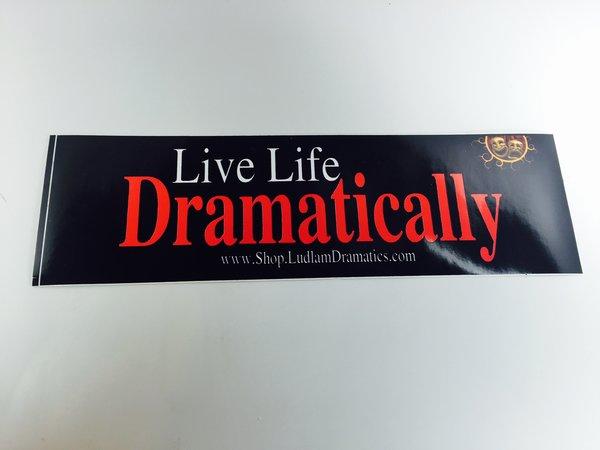 Live Life Dramatically Apparel By Ludlam Dramatics