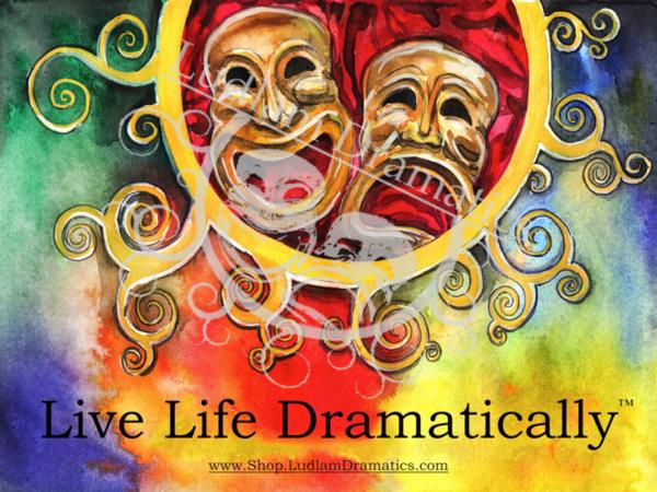 Live Life Dramatically Apparel By Ludlam Dramatics: Live Life Dramatically Watercolor Poster