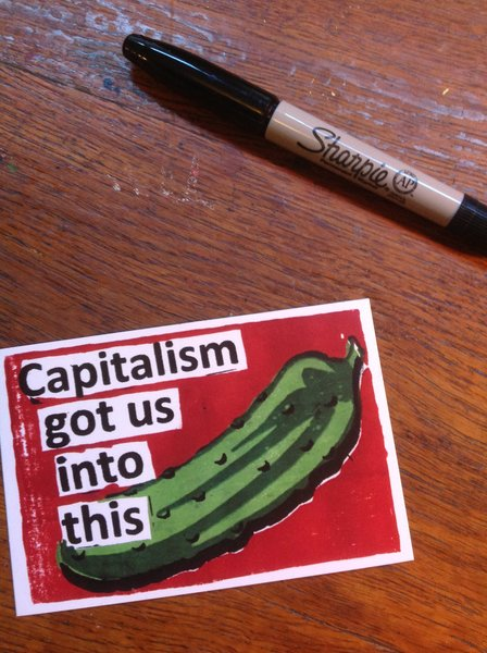 Capitalism Got Us Into This Pickle sticker