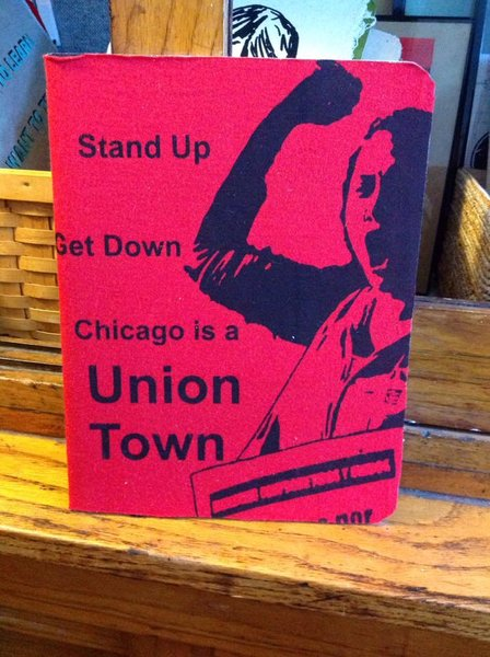Stand Up, Get Down, Chicago is a Union Town Notebook