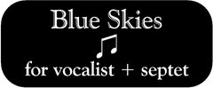 4. Blue Skies by Irving Berlin ♫ for vocalist + septet