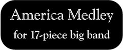 3. America Medley for 17-piece big band (God Bless America and America The Beautiful)