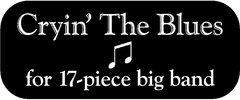 1. Cryin' The Blues ♫ for 17-piece big band