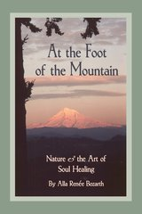 At the Foot of the Mountain — Nature & the Art of Soul Healing (Hardcover)