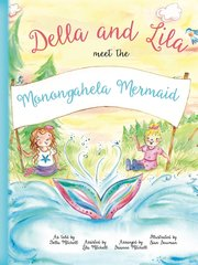 SOLD OUT! Della and Lila Meet the Monongahela Mermaid, 1st ed., HARDBACK