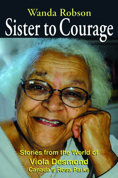Sister to Courage — Stories from the World of Viola Desmond, Canada's Rosa Parks