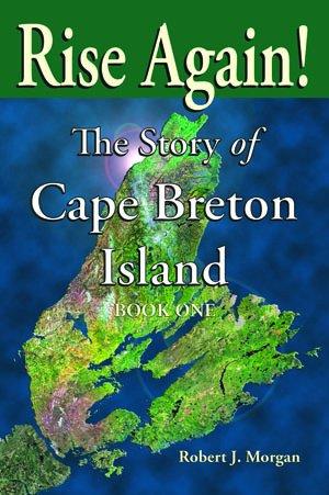 Rise Again! The Story of Cape Breton Island — BOOK ONE