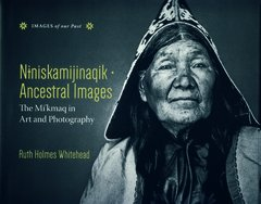 Ancestral Images — Niniskamijinaqik — The Mi'kmaq in Art and Photography