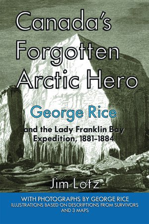 Canada's Forgotten Arctic Hero — George Rice and the Lady Franklin Bay Expedition, 1881-1884