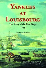 Yankees at Louisbourg — The Story of the First Siege, 1745