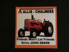 "ALLIS CHALMERS ""FRIENDS WON'T LET FRIENDS DRIVE JD"" Bumper sticker"