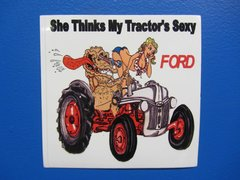 "FORD ""SHE THINKS MY TRACTOR'S SEXY"" Bumper sticker"