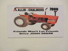 "ALLIS CHALMERS 7000 ""FRIENDS WON'T LET FRIENDS DRIVE JOHN DEERE"" Fridge/toolbox magnet"