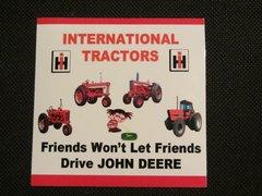 "INTERNATIONAL TRACTORS"" FRIENDS WON'T LET FRIENDS DRIVE JD"" Bumper sticker"