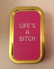 Life's a bitch 1oz tin
