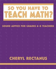 #114381 So You Have to Teach Math? Sound Advice for Grades 6-8 Teachers
