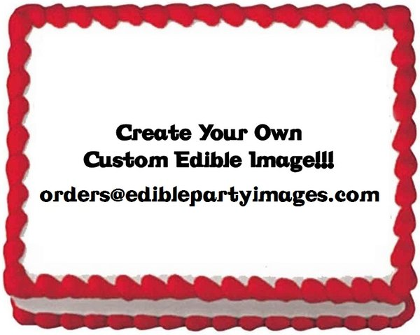 CREATE YOUR OWN Custom Edible Cake Topper Image Frosting Sheet