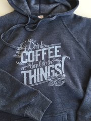 First I Drink the Coffee, Then I do the Things Hooded Sweatshirt