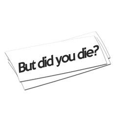 but did you die? sticker