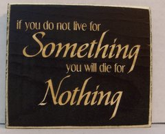 "4"" X 4"" Engraved Wood Sign, ""if you do not live for Something you will die for Nothing"" Made in the USA"