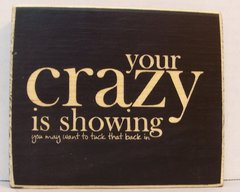 "4"" X 4"" Engraved Wood Sign, ""your crazy is showing you may want to tuck that back in"" Made in the USA"