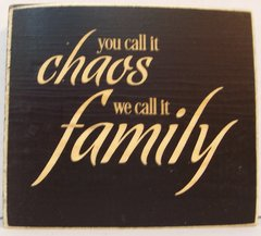 "4"" X 4"" Engraved Wood Sign, ""you call it chaos we call it family"" Made in the USA"