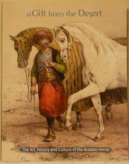 A GIFT FROM THE DESERT The Art, History and Culture of the Arabian Horse by Olsen and Culbertson